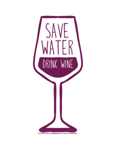 Ways to Save Water - Save Water Drink Wine - Hearts and Laserbeams