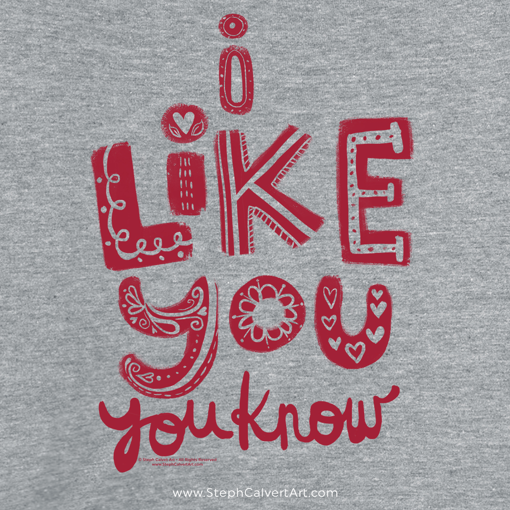I Like You Valentines Day typography t shirt - Steph Calvert Art