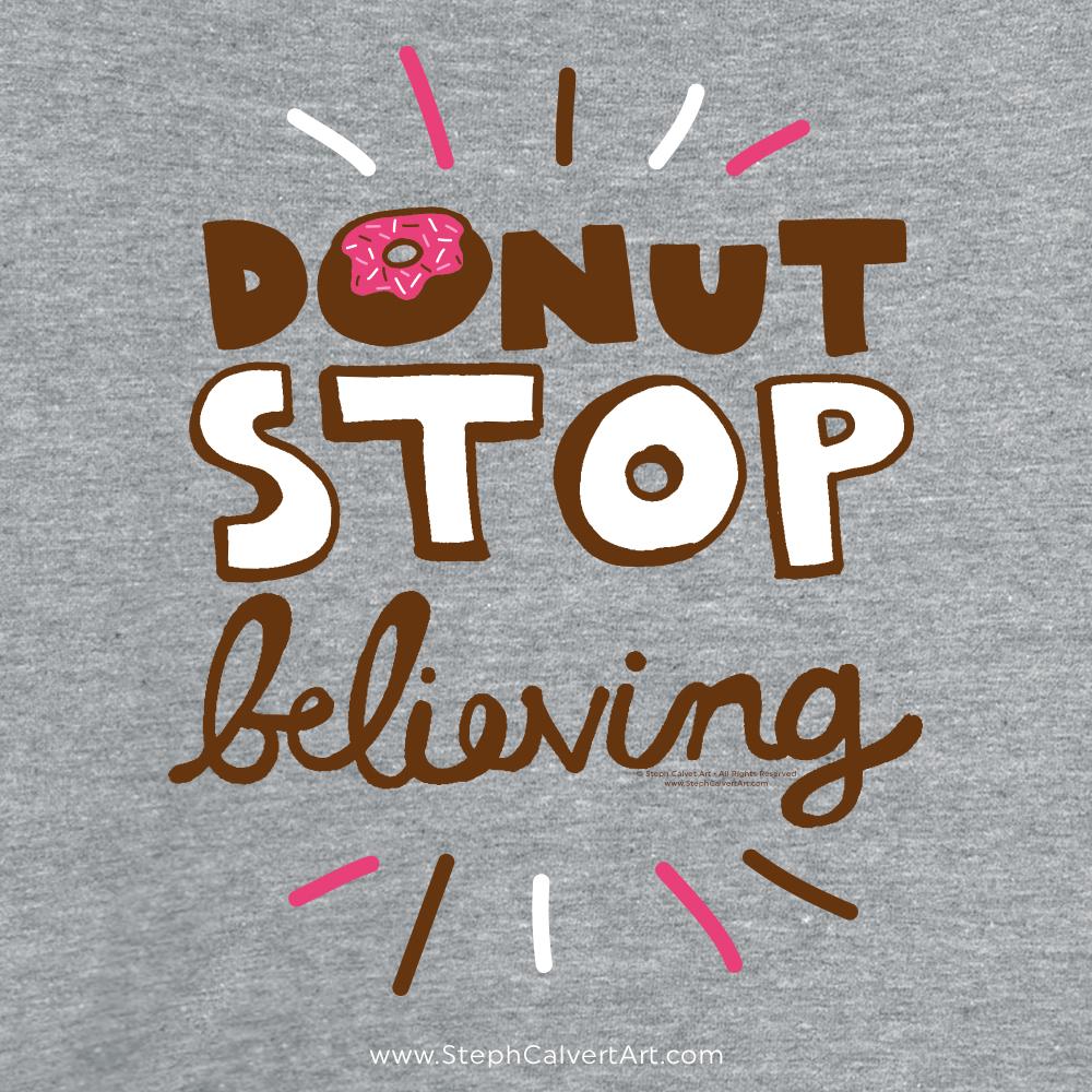 2c0a05a3b88e Donut Stop Believing Shirt - Steph Calvert Art
