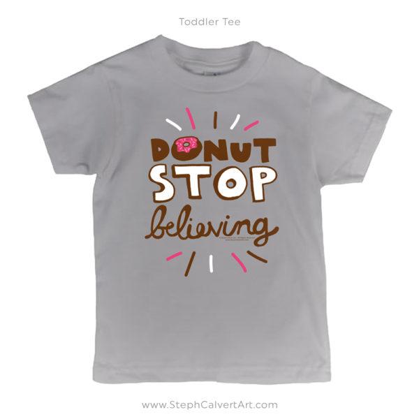 Donut Stop Believing Shirt - Illustration by Steph Calvert Art